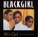 $$ Blackgirl / 90's Girl (07863 62830-1) YYY274-3221-6-6